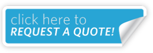 click here to REQUEST A QUOTE!